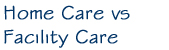 Home Care vs Facillity Care